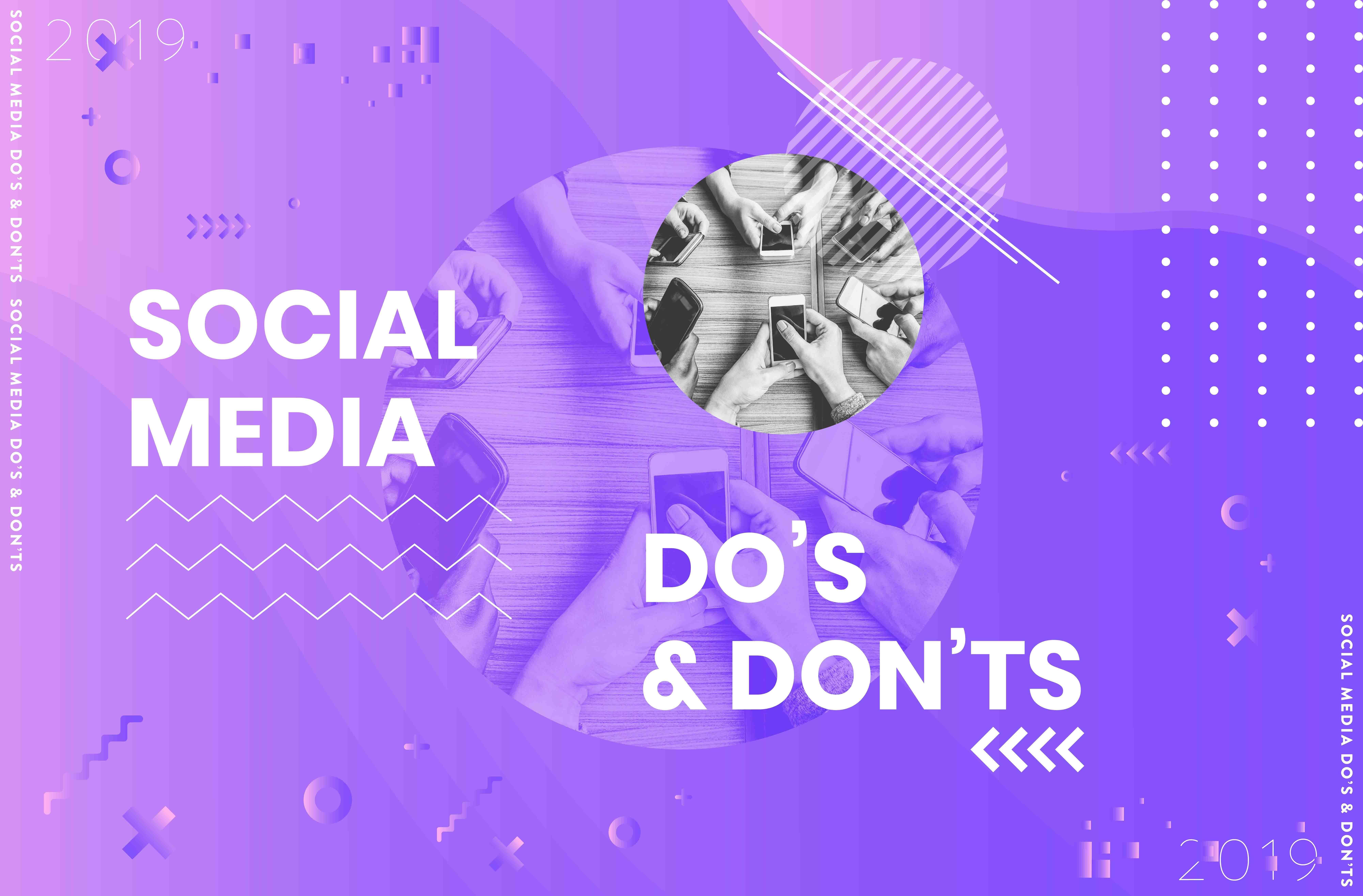 2019 SOCIAL MEDIA DOS AND DON'TS - News